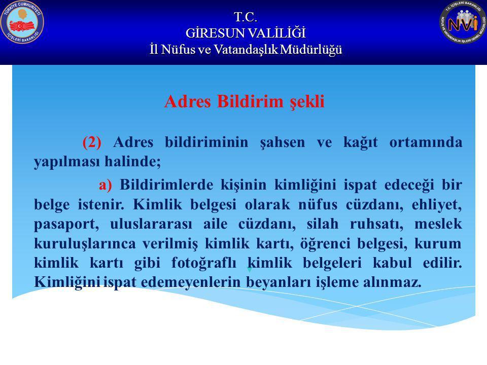 T.C. GİRESUN VALİLİĞİ İl Nüfus ve Vatandaşlık Müdürlüğü Adres Bildirim şekli (2) Adres bildiriminin şahsen ve kağıt ortamında yapılması halinde; a) Bi