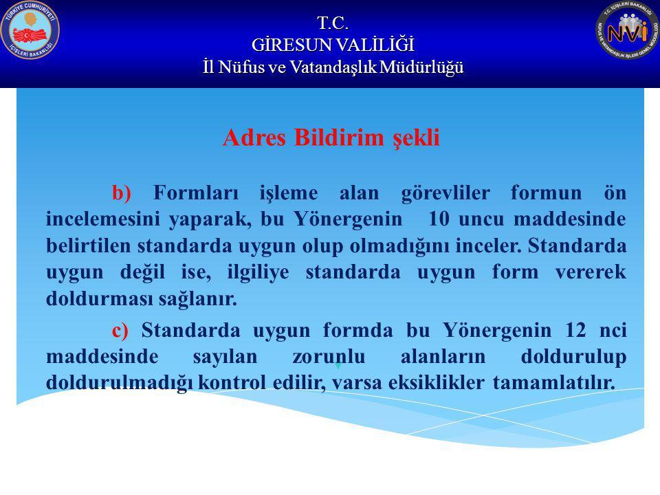 T.C. GİRESUN VALİLİĞİ İl Nüfus ve Vatandaşlık Müdürlüğü Adres Bildirim şekli b) Formları işleme alan görevliler formun ön incelemesini yaparak, bu Yön
