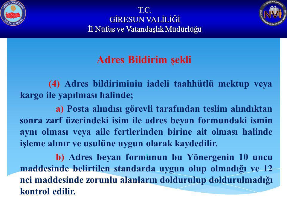 T.C. GİRESUN VALİLİĞİ İl Nüfus ve Vatandaşlık Müdürlüğü Adres Bildirim şekli (4) Adres bildiriminin iadeli taahhütlü mektup veya kargo ile yapılması h