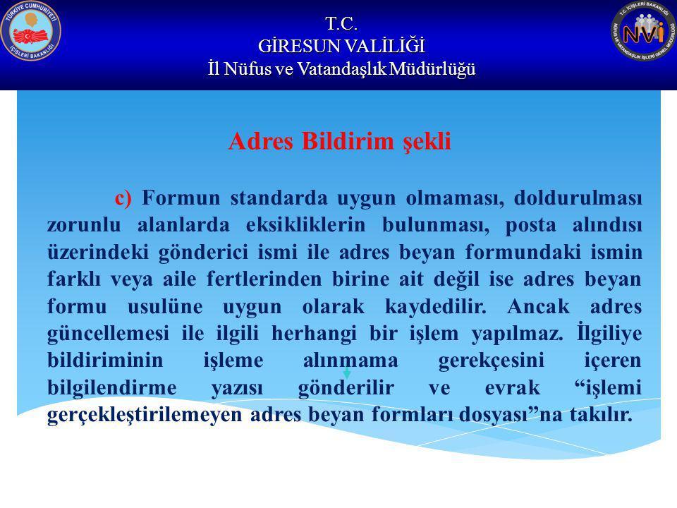 T.C. GİRESUN VALİLİĞİ İl Nüfus ve Vatandaşlık Müdürlüğü Adres Bildirim şekli c) Formun standarda uygun olmaması, doldurulması zorunlu alanlarda eksikl