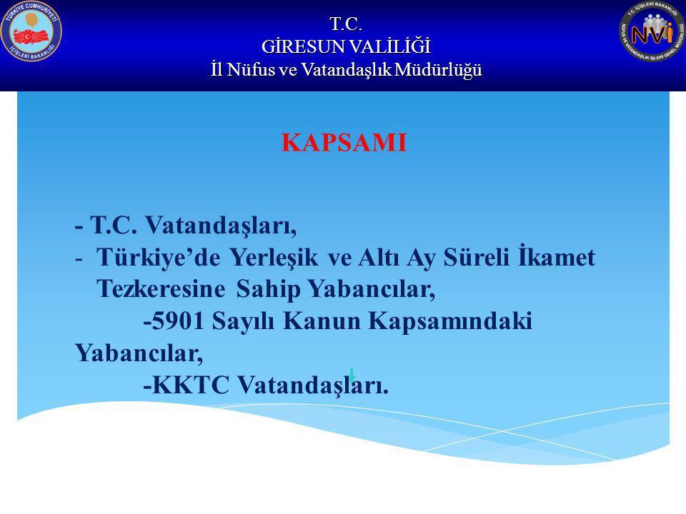 T.C. GİRESUN VALİLİĞİ İl Nüfus ve Vatandaşlık Müdürlüğü KAPSAMI - T.C. Vatandaşları, -Türkiye'de Yerleşik ve Altı Ay Süreli İkamet Tezkeresine Sahip Y