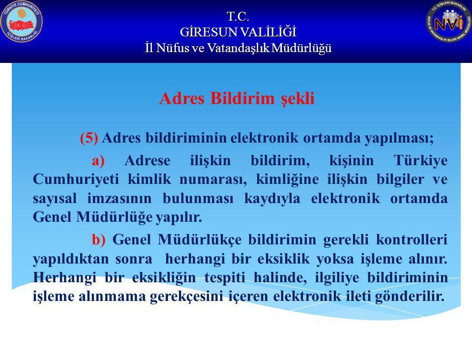 T.C. GİRESUN VALİLİĞİ İl Nüfus ve Vatandaşlık Müdürlüğü Adres Bildirim şekli (5) Adres bildiriminin elektronik ortamda yapılması; a) Adrese ilişkin bi