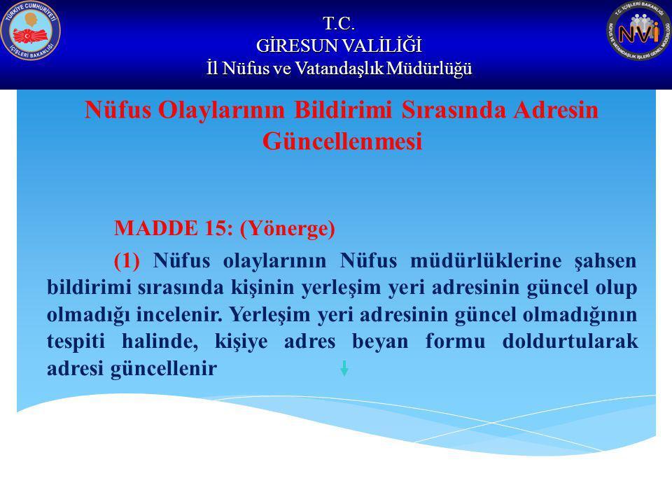 T.C. GİRESUN VALİLİĞİ İl Nüfus ve Vatandaşlık Müdürlüğü Nüfus Olaylarının Bildirimi Sırasında Adresin Güncellenmesi MADDE 15: (Yönerge) (1) Nüfus olay