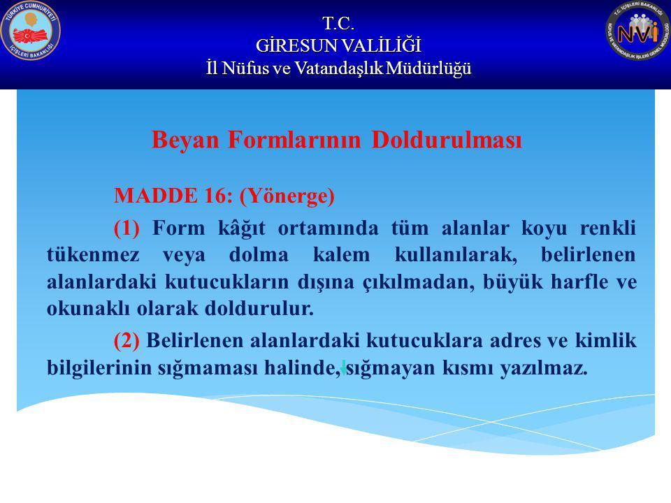 T.C. GİRESUN VALİLİĞİ İl Nüfus ve Vatandaşlık Müdürlüğü Beyan Formlarının Doldurulması MADDE 16: (Yönerge) (1) Form kâğıt ortamında tüm alanlar koyu r