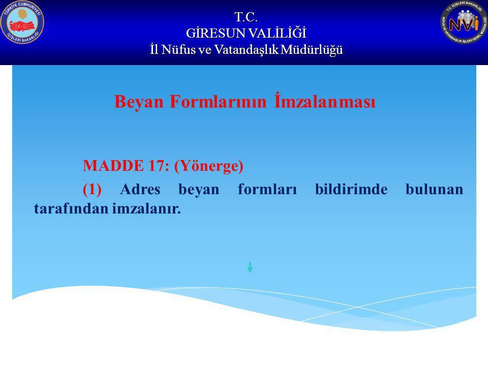 T.C. GİRESUN VALİLİĞİ İl Nüfus ve Vatandaşlık Müdürlüğü Beyan Formlarının İmzalanması MADDE 17: (Yönerge) (1) Adres beyan formları bildirimde bulunan