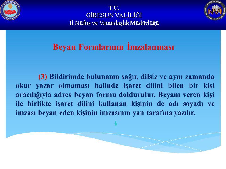 T.C. GİRESUN VALİLİĞİ İl Nüfus ve Vatandaşlık Müdürlüğü Beyan Formlarının İmzalanması (3) Bildirimde bulunanın sağır, dilsiz ve aynı zamanda okur yaza