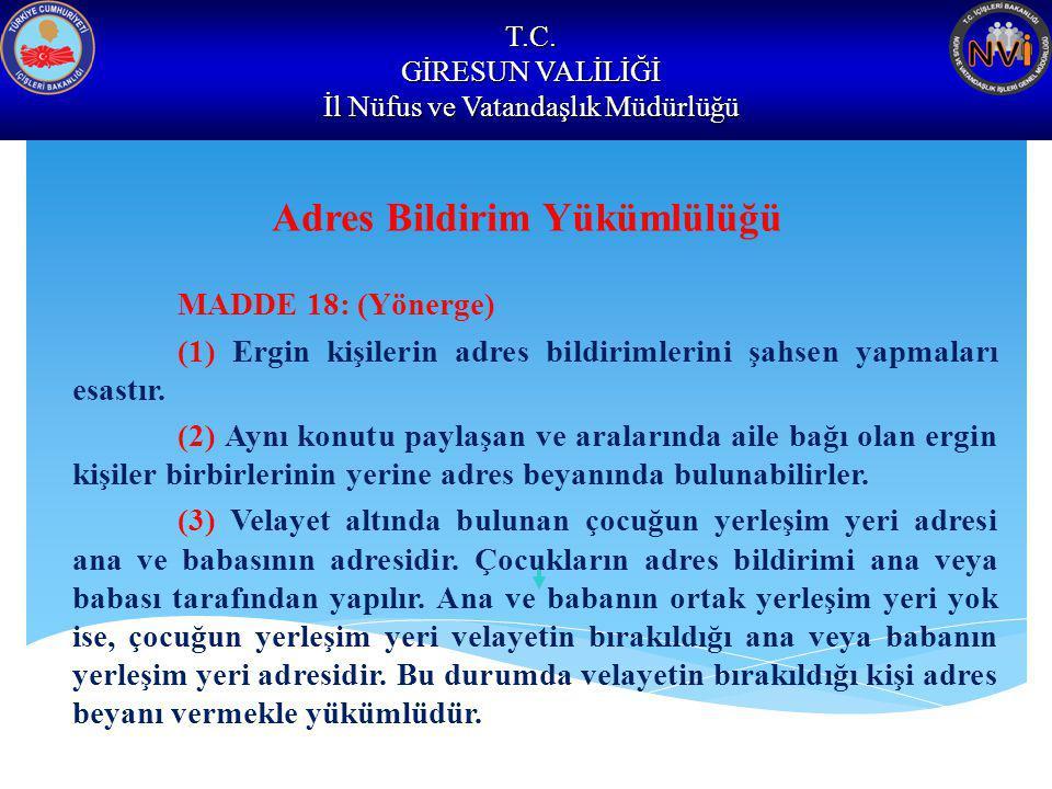 T.C. GİRESUN VALİLİĞİ İl Nüfus ve Vatandaşlık Müdürlüğü Adres Bildirim Yükümlülüğü MADDE 18: (Yönerge) (1) Ergin kişilerin adres bildirimlerini şahsen