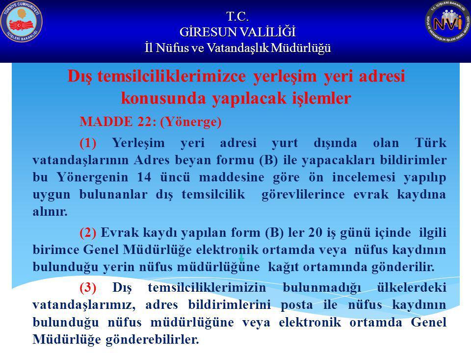 T.C. GİRESUN VALİLİĞİ İl Nüfus ve Vatandaşlık Müdürlüğü Dış temsilciliklerimizce yerleşim yeri adresi konusunda yapılacak işlemler MADDE 22: (Yönerge)