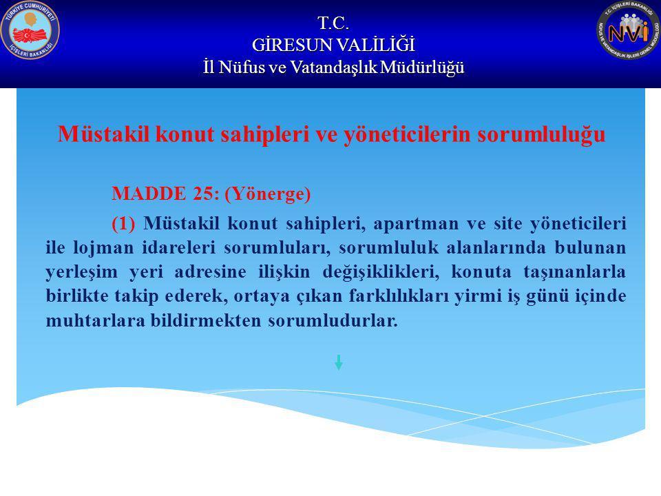 T.C. GİRESUN VALİLİĞİ İl Nüfus ve Vatandaşlık Müdürlüğü Müstakil konut sahipleri ve yöneticilerin sorumluluğu MADDE 25: (Yönerge) (1) Müstakil konut s