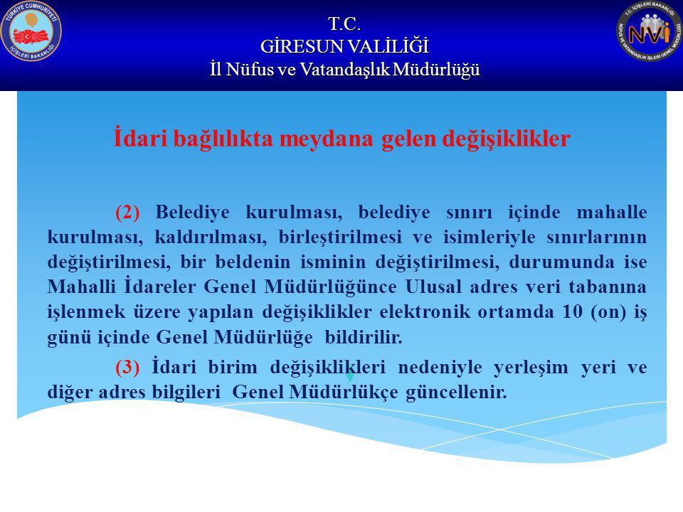 T.C. GİRESUN VALİLİĞİ İl Nüfus ve Vatandaşlık Müdürlüğü İdari bağlılıkta meydana gelen değişiklikler (2) Belediye kurulması, belediye sınırı içinde ma