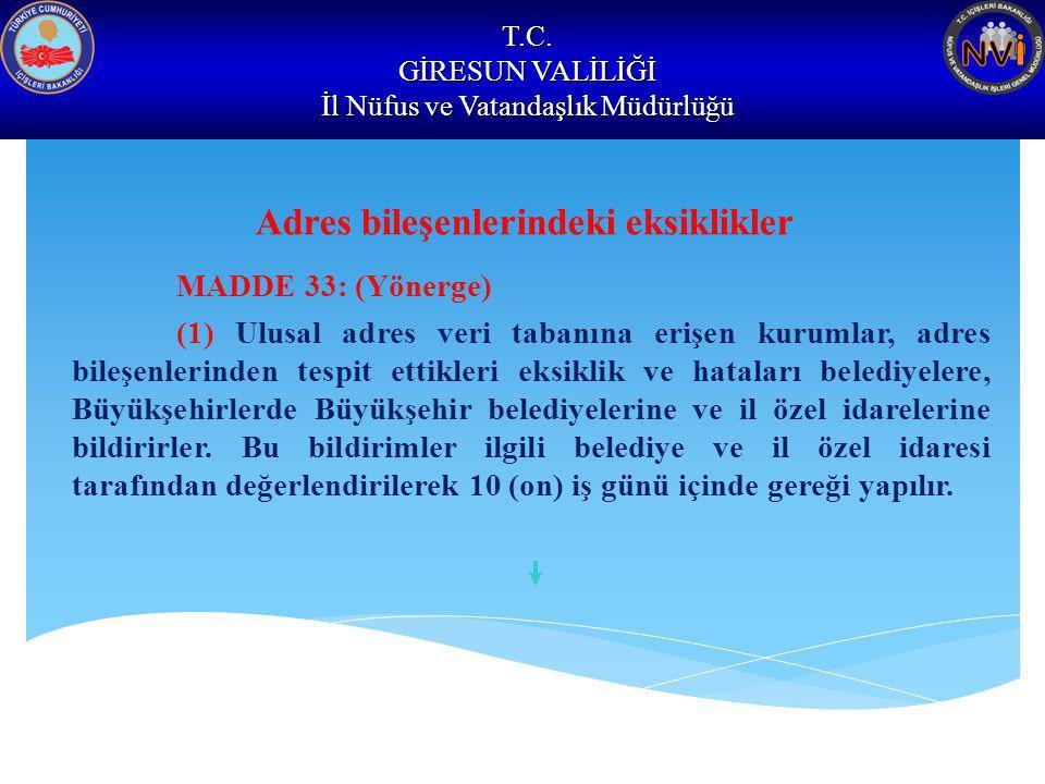 T.C. GİRESUN VALİLİĞİ İl Nüfus ve Vatandaşlık Müdürlüğü Adres bileşenlerindeki eksiklikler MADDE 33: (Yönerge) (1) Ulusal adres veri tabanına erişen k
