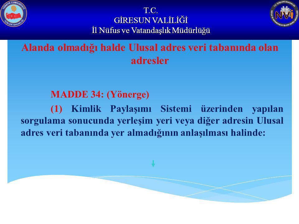 T.C. GİRESUN VALİLİĞİ İl Nüfus ve Vatandaşlık Müdürlüğü Alanda olmadığı halde Ulusal adres veri tabanında olan adresler MADDE 34: (Yönerge) (1) Kimlik