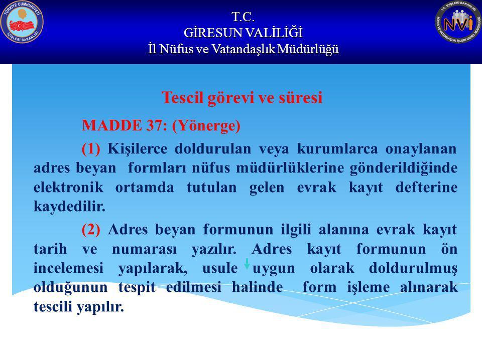 T.C. GİRESUN VALİLİĞİ İl Nüfus ve Vatandaşlık Müdürlüğü Tescil görevi ve süresi MADDE 37: (Yönerge) (1) Kişilerce doldurulan veya kurumlarca onaylanan