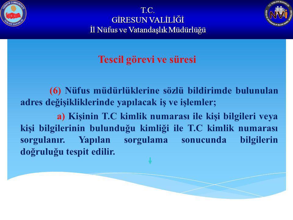 T.C. GİRESUN VALİLİĞİ İl Nüfus ve Vatandaşlık Müdürlüğü Tescil görevi ve süresi (6) Nüfus müdürlüklerine sözlü bildirimde bulunulan adres değişiklikle