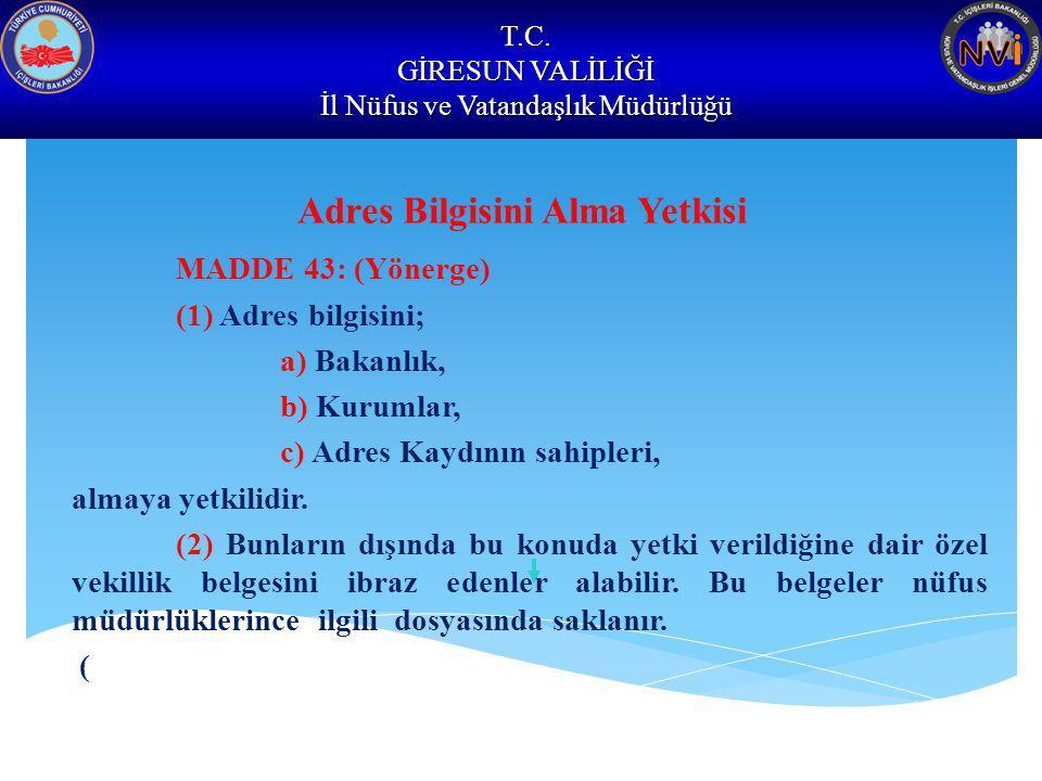 T.C. GİRESUN VALİLİĞİ İl Nüfus ve Vatandaşlık Müdürlüğü Adres Bilgisini Alma Yetkisi MADDE 43: (Yönerge) (1) Adres bilgisini; a) Bakanlık, b) Kurumlar