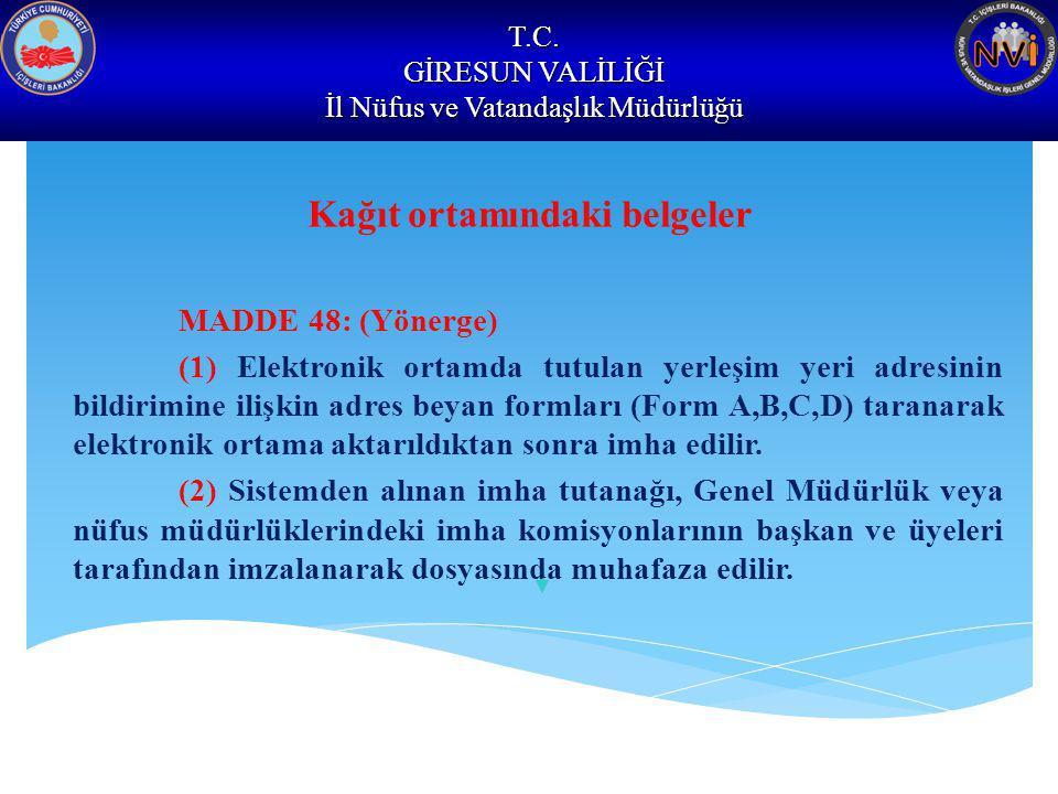 T.C. GİRESUN VALİLİĞİ İl Nüfus ve Vatandaşlık Müdürlüğü Kağıt ortamındaki belgeler MADDE 48: (Yönerge) (1) Elektronik ortamda tutulan yerleşim yeri ad