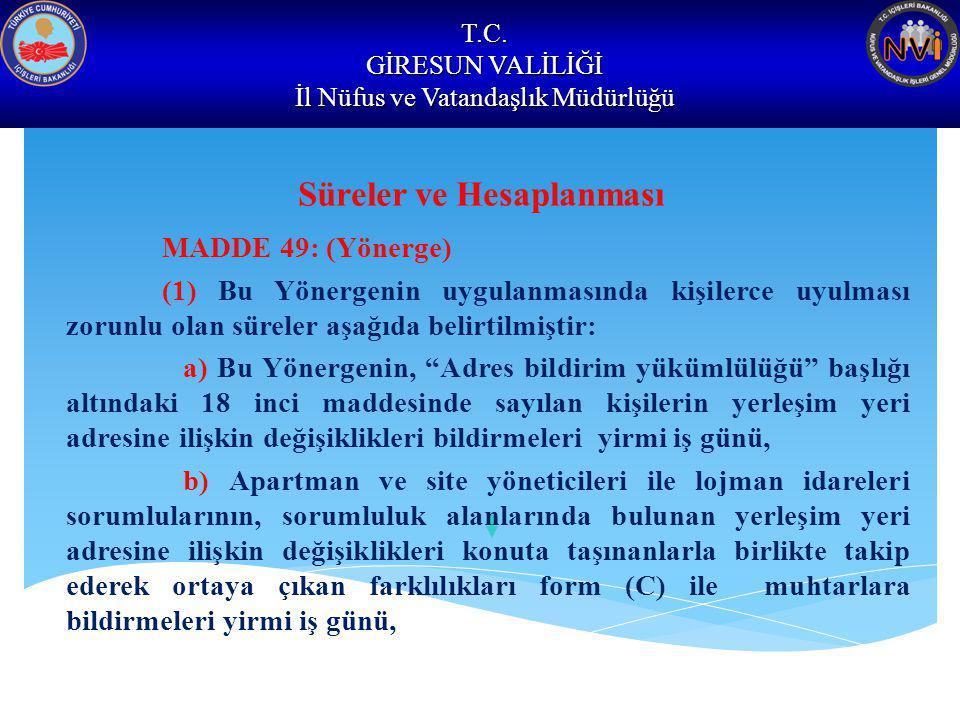 T.C. GİRESUN VALİLİĞİ İl Nüfus ve Vatandaşlık Müdürlüğü Süreler ve Hesaplanması MADDE 49: (Yönerge) (1) Bu Yönergenin uygulanmasında kişilerce uyulmas