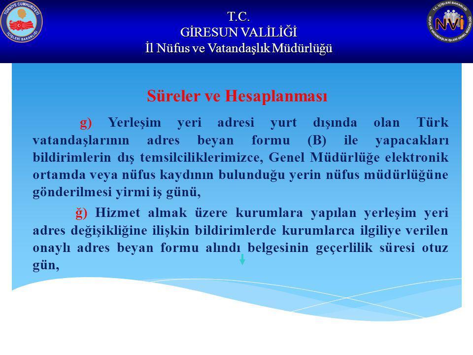 T.C. GİRESUN VALİLİĞİ İl Nüfus ve Vatandaşlık Müdürlüğü Süreler ve Hesaplanması g) Yerleşim yeri adresi yurt dışında olan Türk vatandaşlarının adres b