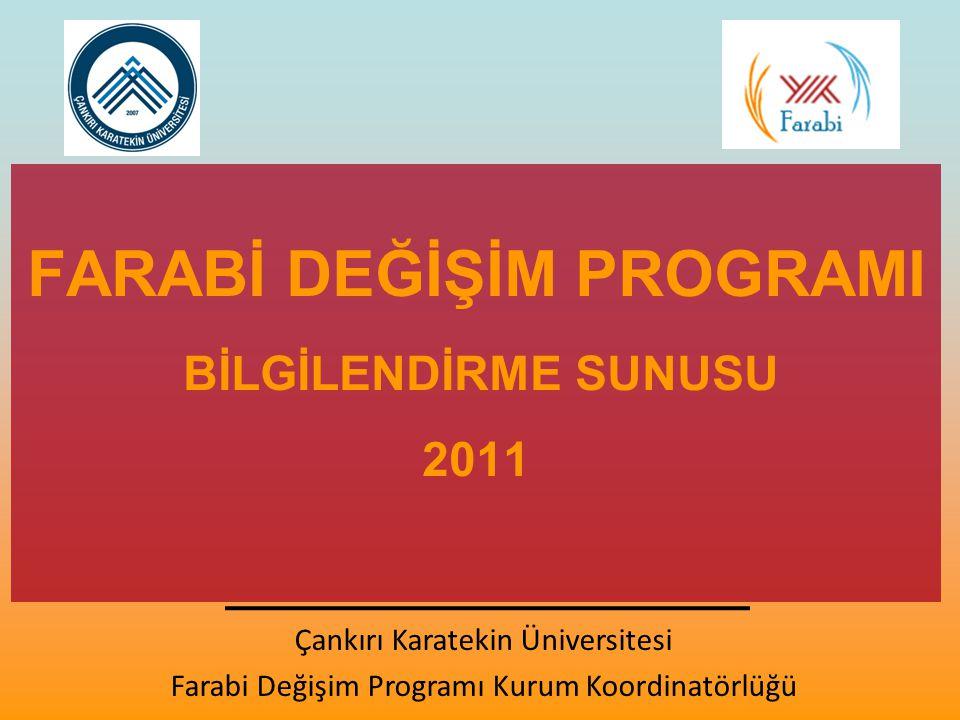 FARABİ DEĞİŞİM PROGRAMI BİLGİLENDİRME SUNUSU 2011 Çankırı Karatekin Üniversitesi Farabi Değişim Programı Kurum Koordinatörlüğü