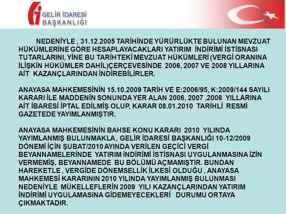 NEDENİYLE, 31.12.2005 TARİHİNDE YÜRÜRLÜKTE BULUNAN MEVZUAT HÜKÜMLERİNE GÖRE HESAPLAYACAKLARI YATIRIM İNDİRİMİ İSTİSNASI TUTARLARINI, YİNE BU TARİHTEKİ