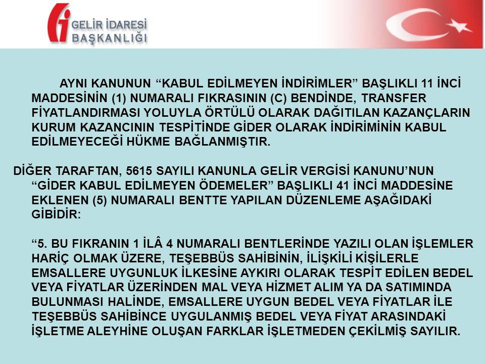 """AYNI KANUNUN """"KABUL EDİLMEYEN İNDİRİMLER"""" BAŞLIKLI 11 İNCİ MADDESİNİN (1) NUMARALI FIKRASININ (C) BENDİNDE, TRANSFER FİYATLANDIRMASI YOLUYLA ÖRTÜLÜ OL"""