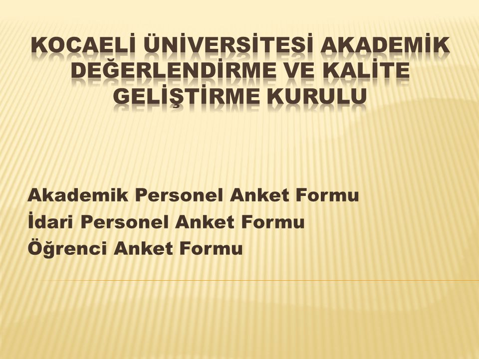 Akademik Personel Anket Formu İdari Personel Anket Formu Öğrenci Anket Formu
