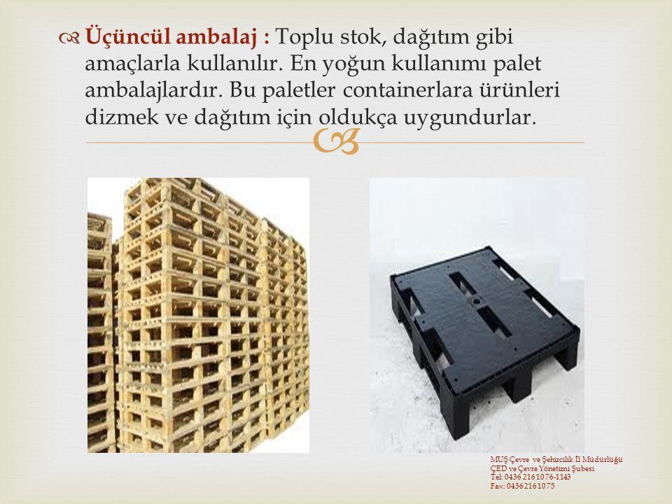   Üçüncül ambalaj : Toplu stok, dağıtım gibi amaçlarla kullanılır. En yoğun kullanımı palet ambalajlardır. Bu paletler containerlara ürünleri dizmek