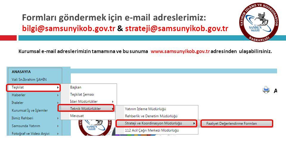 Formları göndermek için e-mail adreslerimiz: bilgi@samsunyikob.gov.tr & strateji@samsunyikob.gov.tr Kurumsal e-mail adreslerimizin tamamına ve bu sunuma www.samsunyikob.gov.tr adresinden ulaşabilirsiniz.