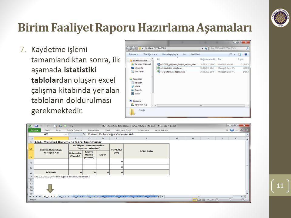 Birim Faaliyet Raporu Hazırlama Aşamaları 7.Kaydetme işlemi tamamlandıktan sonra, ilk aşamada istatistiki tablolardan oluşan excel çalışma kitabında yer alan tabloların doldurulması gerekmektedir.