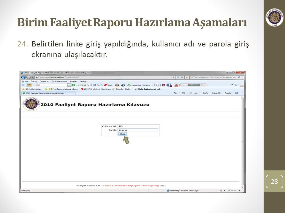 Birim Faaliyet Raporu Hazırlama Aşamaları 24.Belirtilen linke giriş yapıldığında, kullanıcı adı ve parola giriş ekranına ulaşılacaktır.