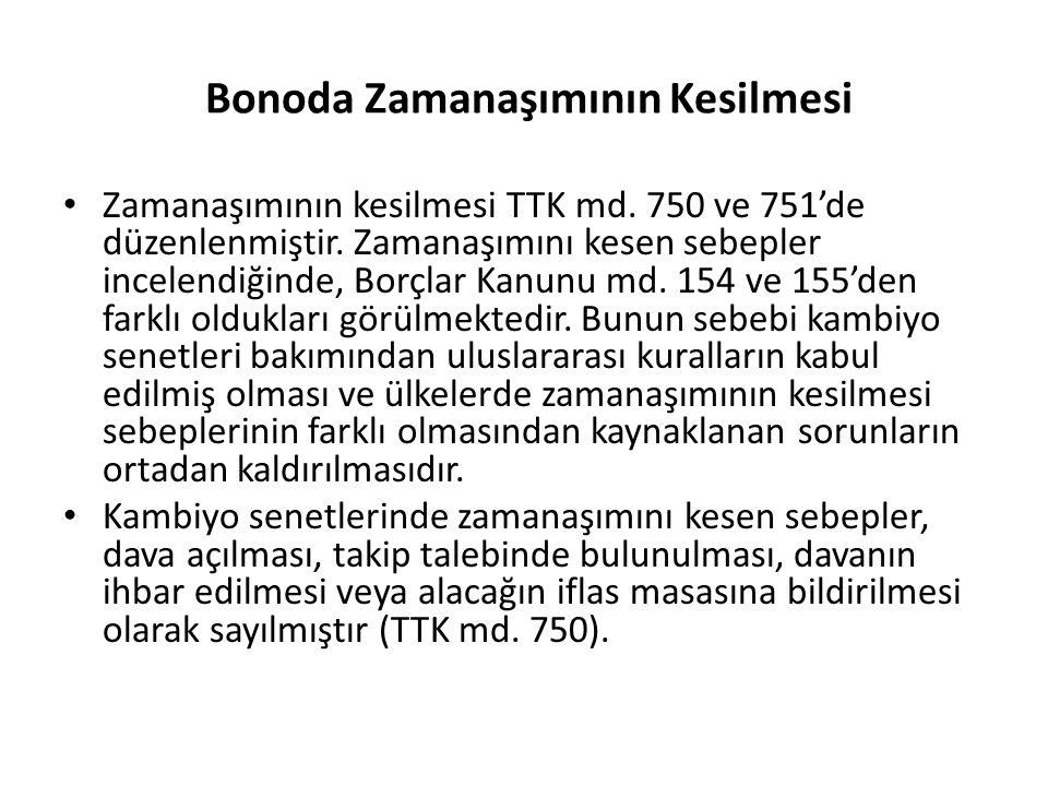 Bonoda Zamanaşımının Kesilmesi Zamanaşımının kesilmesi TTK md. 750 ve 751'de düzenlenmiştir. Zamanaşımını kesen sebepler incelendiğinde, Borçlar Kanun