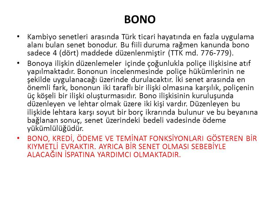 BONO Kambiyo senetleri arasında Türk ticari hayatında en fazla uygulama alanı bulan senet bonodur. Bu fiili duruma rağmen kanunda bono sadece 4 (dört)