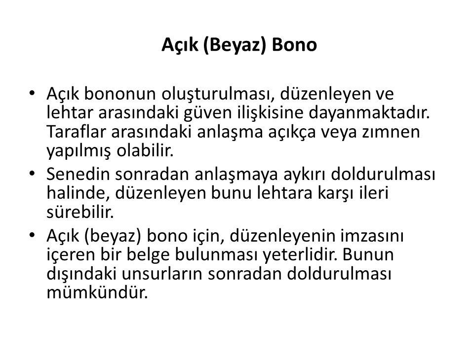 Açık (Beyaz) Bono Açık bononun oluşturulması, düzenleyen ve lehtar arasındaki güven ilişkisine dayanmaktadır. Taraflar arasındaki anlaşma açıkça veya