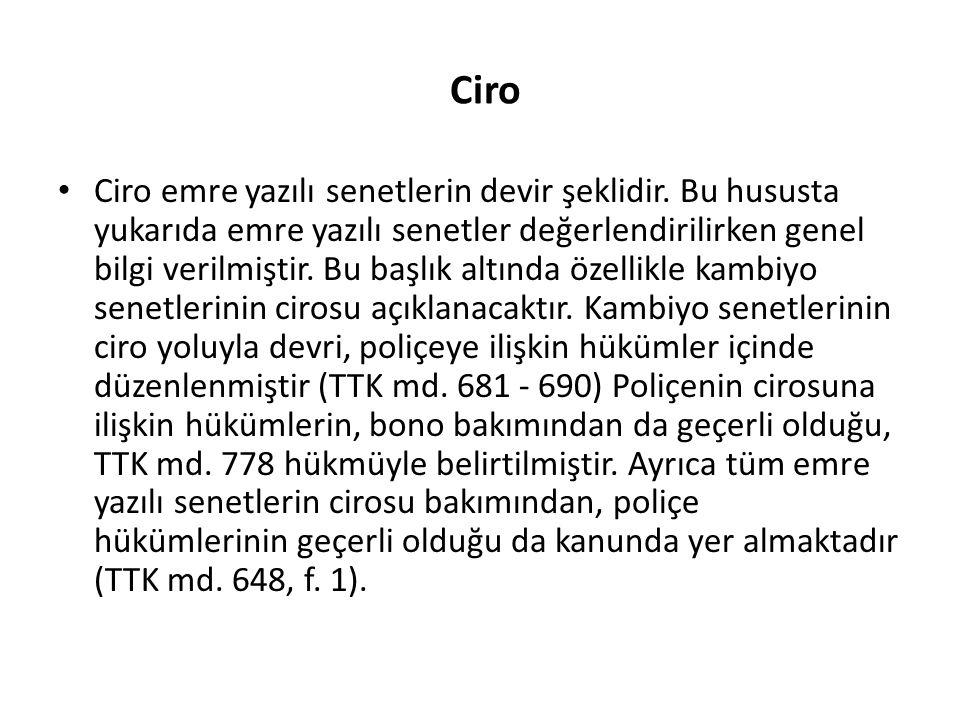 Ciro Ciro emre yazılı senetlerin devir şeklidir. Bu hususta yukarıda emre yazılı senetler değerlendirilirken genel bilgi verilmiştir. Bu başlık altınd