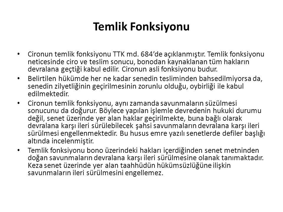 Temlik Fonksiyonu Cironun temlik fonksiyonu TTK md. 684'de açıklanmıştır. Temlik fonksiyonu neticesinde ciro ve teslim sonucu, bonodan kaynaklanan tüm