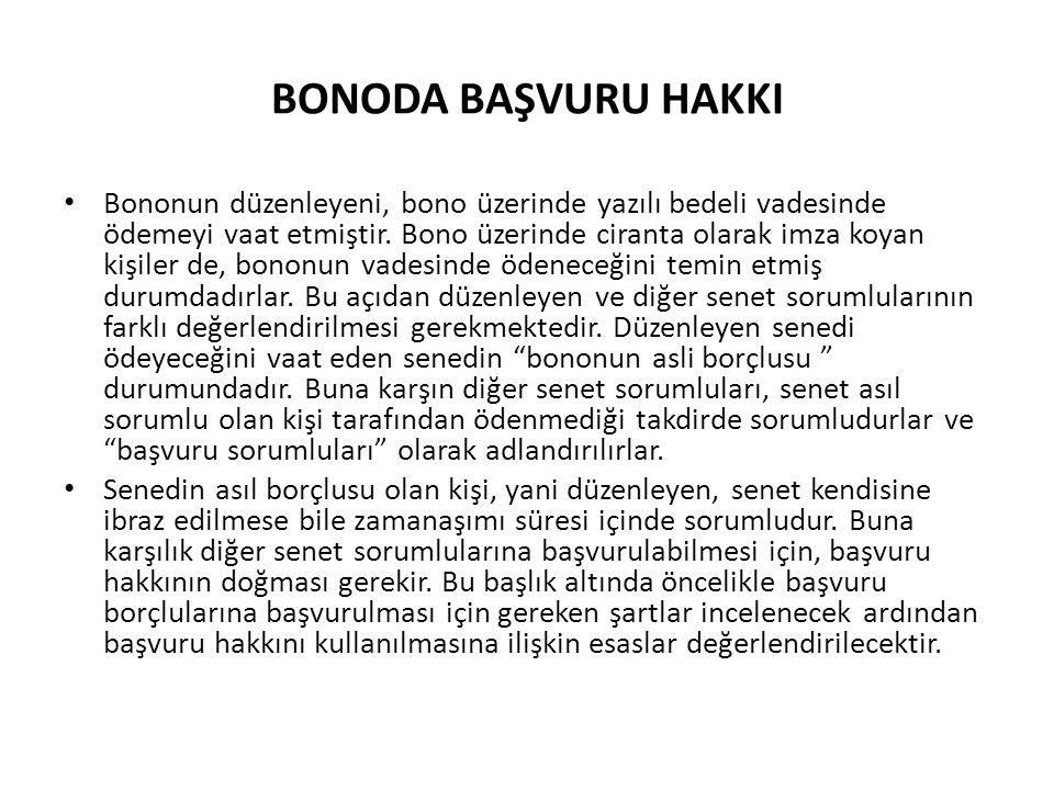 BONODA BAŞVURU HAKKI Bononun düzenleyeni, bono üzerinde yazılı bedeli vadesinde ödemeyi vaat etmiştir. Bono üzerinde ciranta olarak imza koyan kişiler