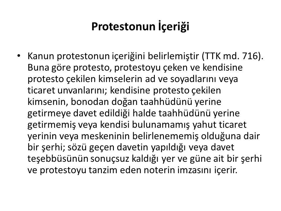Protestonun İçeriği Kanun protestonun içeriğini belirlemiştir (TTK md. 716). Buna göre protesto, protestoyu çeken ve kendisine protesto çekilen kimsel