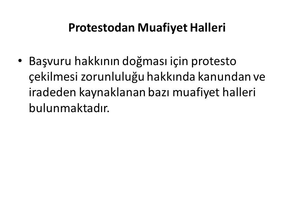 Protestodan Muafiyet Halleri Başvuru hakkının doğması için protesto çekilmesi zorunluluğu hakkında kanundan ve iradeden kaynaklanan bazı muafiyet hall