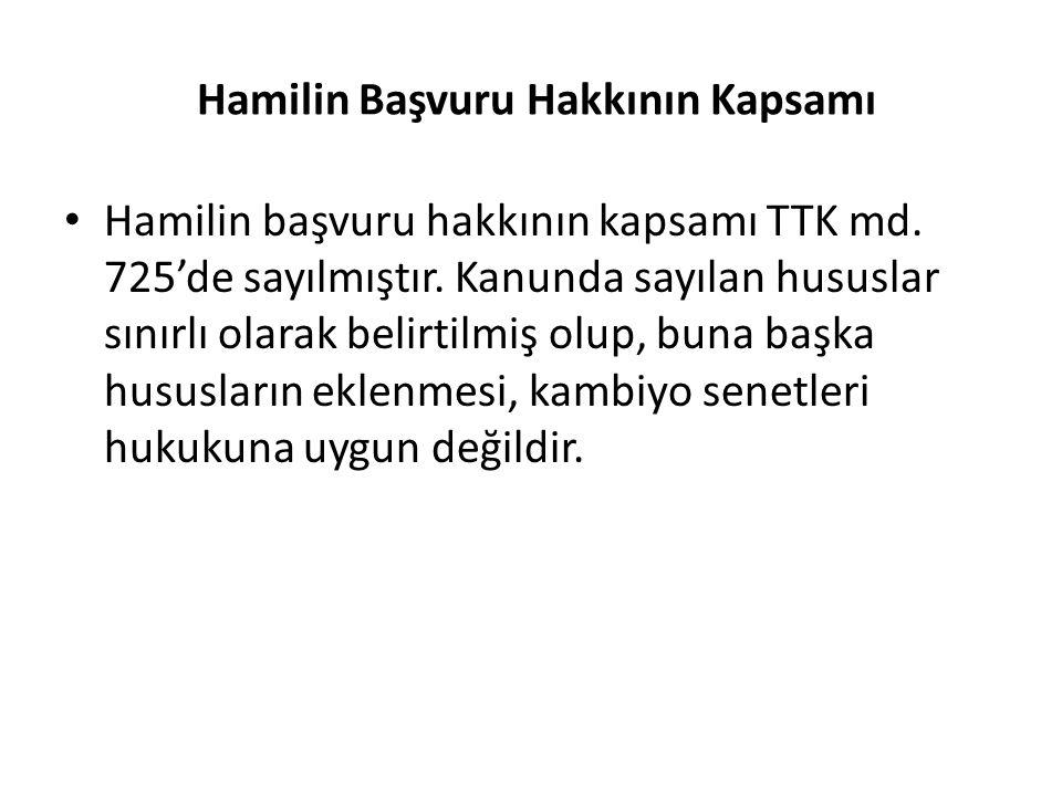 Hamilin Başvuru Hakkının Kapsamı Hamilin başvuru hakkının kapsamı TTK md. 725'de sayılmıştır. Kanunda sayılan hususlar sınırlı olarak belirtilmiş olup