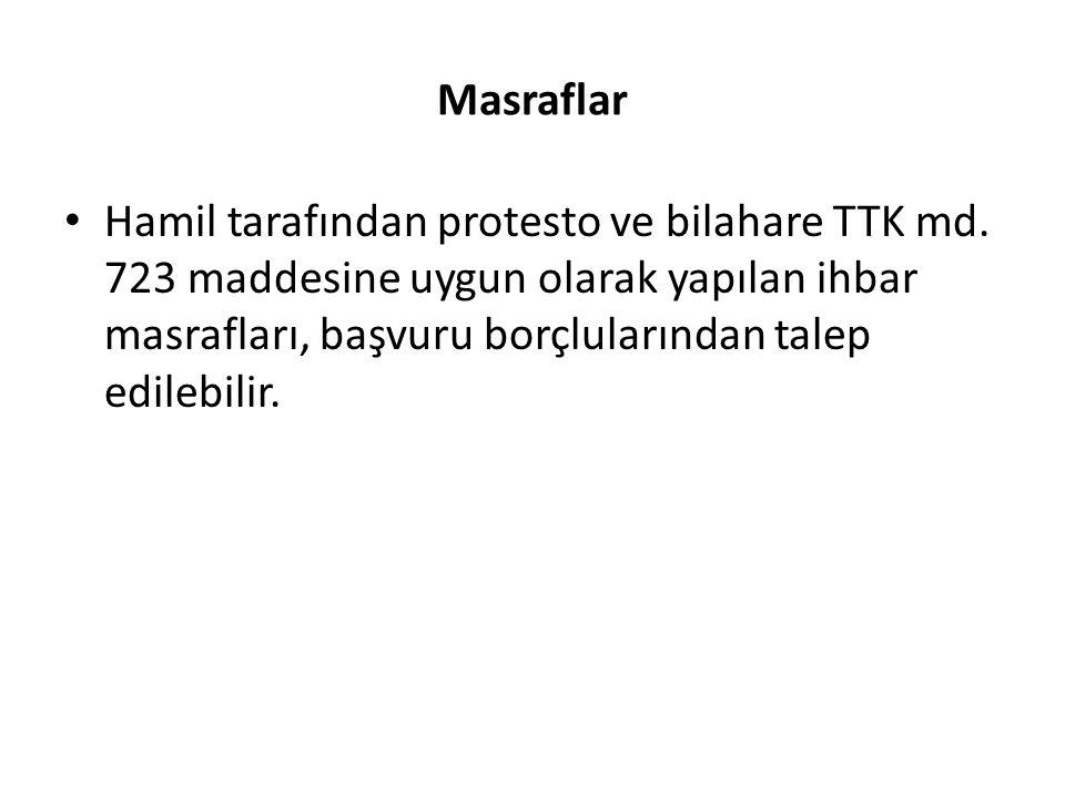 Masraflar Hamil tarafından protesto ve bilahare TTK md. 723 maddesine uygun olarak yapılan ihbar masrafları, başvuru borçlularından talep edilebilir.