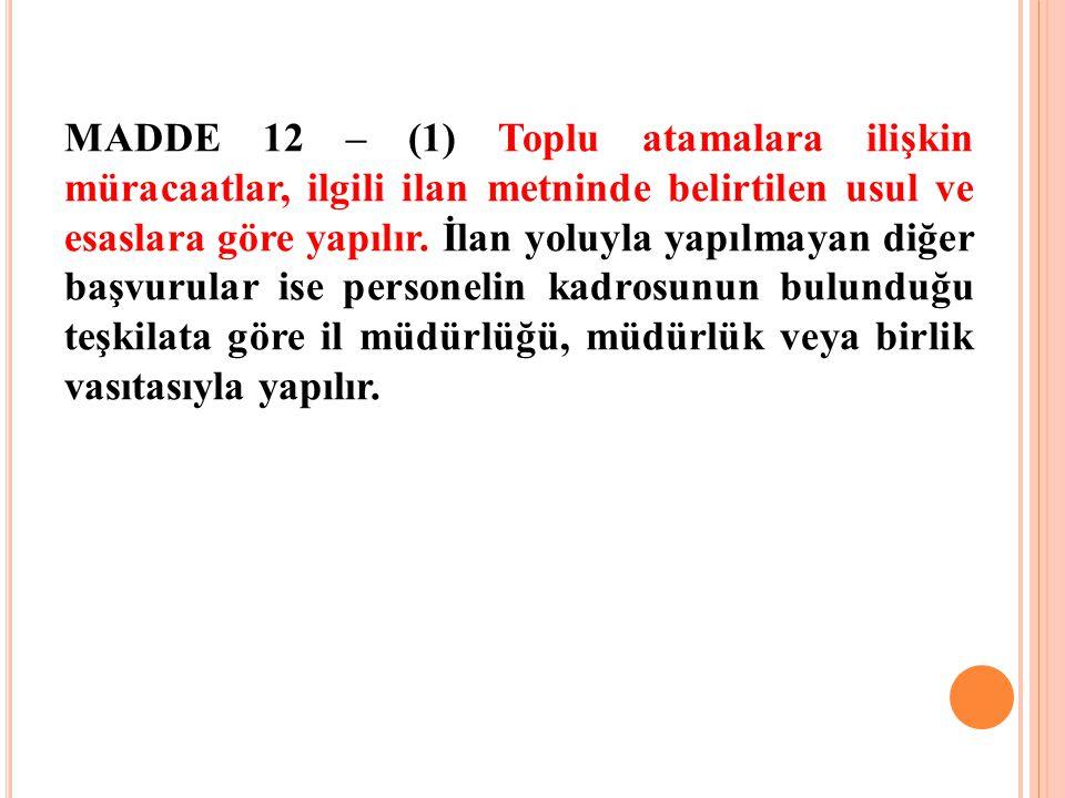 MADDE 12 – (1) Toplu atamalara ilişkin müracaatlar, ilgili ilan metninde belirtilen usul ve esaslara göre yapılır. İlan yoluyla yapılmayan diğer başvu