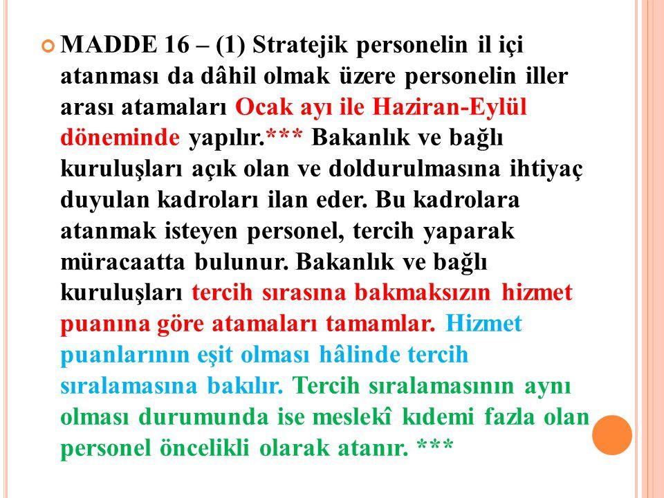 MADDE 16 – (1) Stratejik personelin il içi atanması da dâhil olmak üzere personelin iller arası atamaları Ocak ayı ile Haziran-Eylül döneminde yapılır