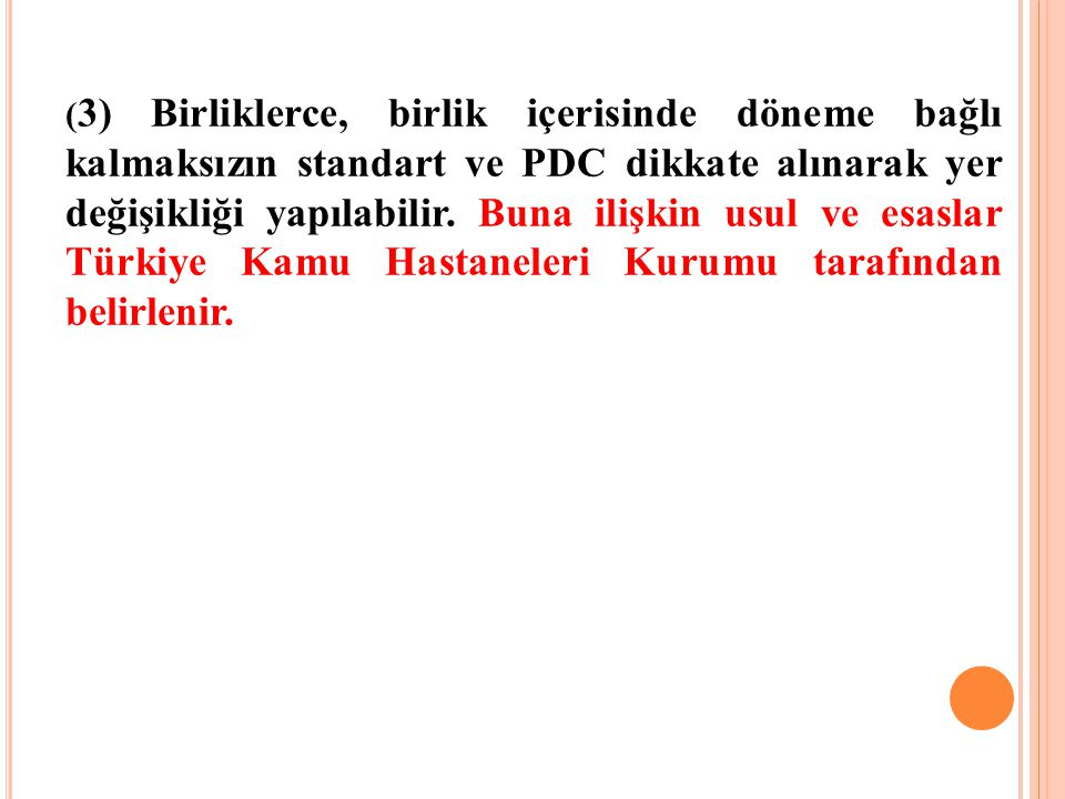 ( 3) Birliklerce, birlik içerisinde döneme bağlı kalmaksızın standart ve PDC dikkate alınarak yer değişikliği yapılabilir. Buna ilişkin usul ve esasla