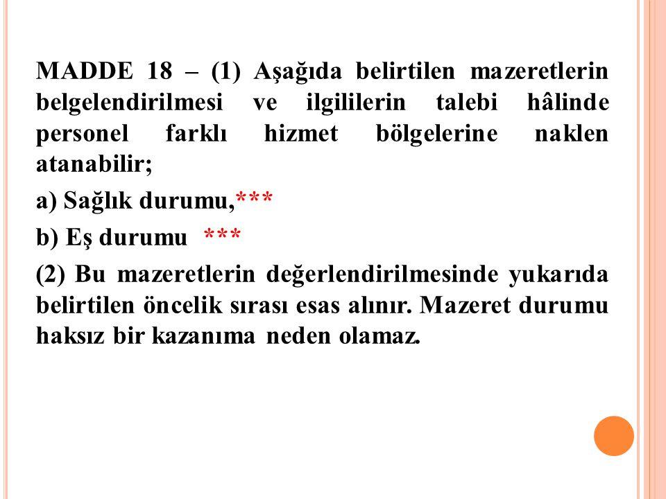 MADDE 18 – (1) Aşağıda belirtilen mazeretlerin belgelendirilmesi ve ilgililerin talebi hâlinde personel farklı hizmet bölgelerine naklen atanabilir; a