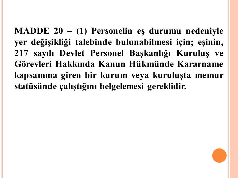 MADDE 20 – (1) Personelin eş durumu nedeniyle yer değişikliği talebinde bulunabilmesi için; eşinin, 217 sayılı Devlet Personel Başkanlığı Kuruluş ve G