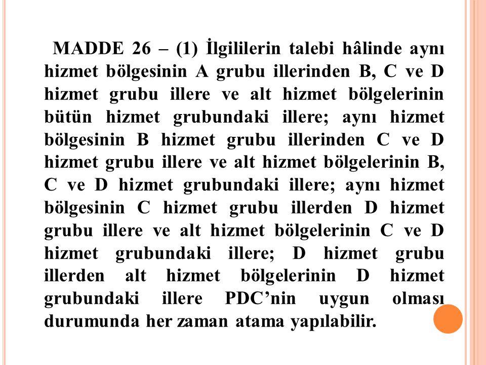 MADDE 26 – (1) İlgililerin talebi hâlinde aynı hizmet bölgesinin A grubu illerinden B, C ve D hizmet grubu illere ve alt hizmet bölgelerinin bütün hiz