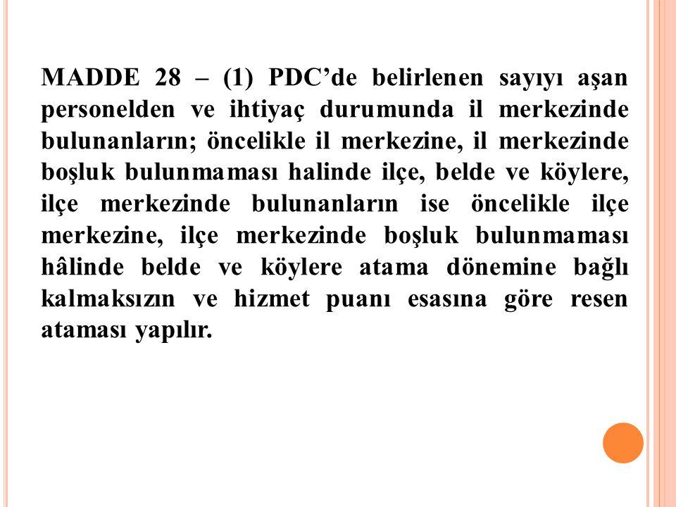 MADDE 28 – (1) PDC'de belirlenen sayıyı aşan personelden ve ihtiyaç durumunda il merkezinde bulunanların; öncelikle il merkezine, il merkezinde boşluk