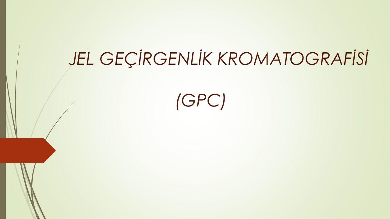 JEL GEÇİRGENLİK KROMATOGRAFİSİ (GPC)
