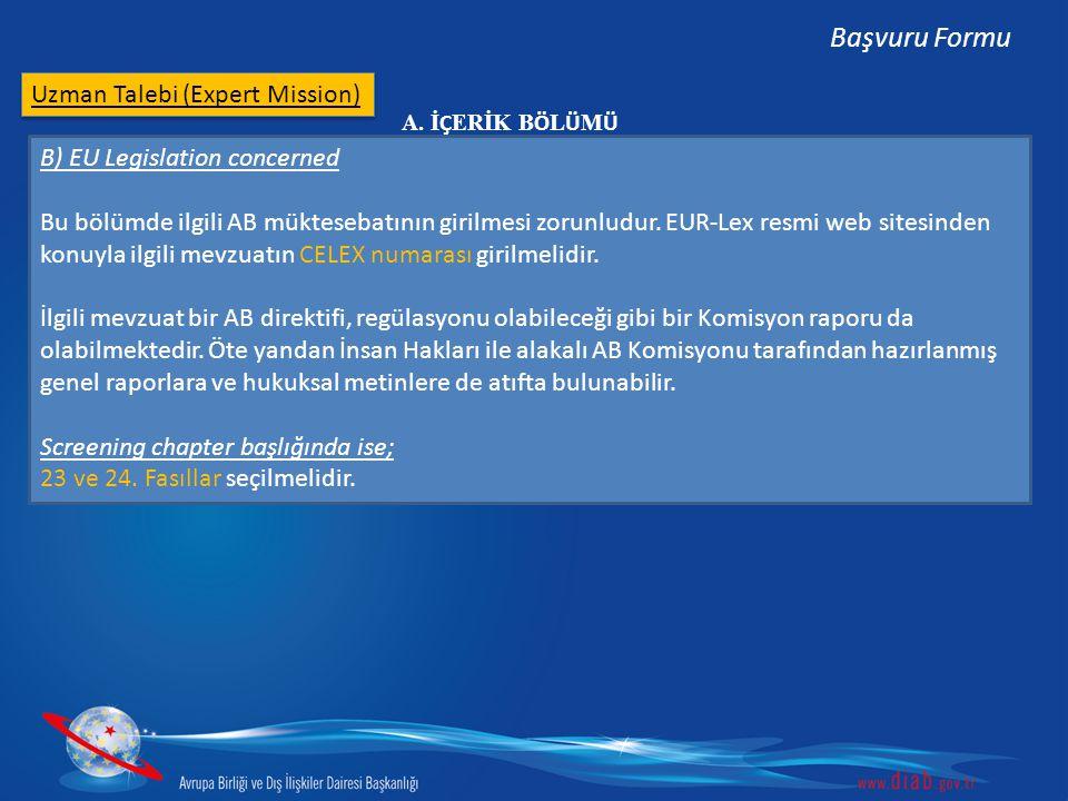 Uzman Talebi (Expert Mission) Başvuru Formu B) EU Legislation concerned Bu bölümde ilgili AB müktesebatının girilmesi zorunludur.