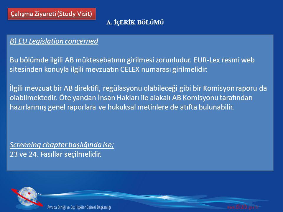 Çalışma Ziyareti (Study Visit) B) EU Legislation concerned Bu bölümde ilgili AB müktesebatının girilmesi zorunludur.
